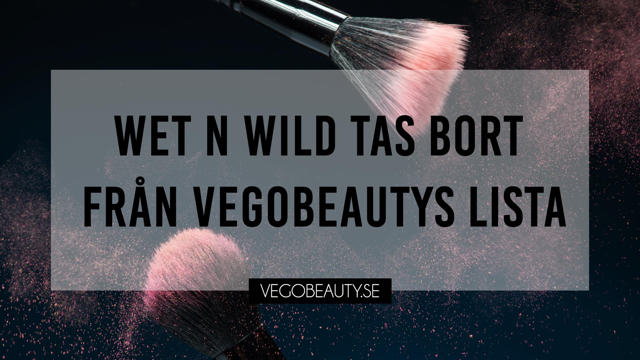 Wet n wild tas bort från vegobeautys lista